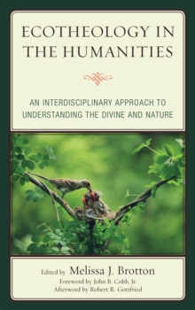 Ecotheology in the Humanities : An Interdisciplinary Approach to Understanding the Divine and Nature, EPUB eBook