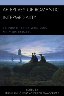 Afterlives of Romantic Intermediality : The Intersection of Visual, Aural, and Verbal Frontiers, Hardback Book