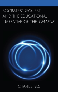 Socrates' Request and the Educational Narrative of the Timaeus, Hardback Book