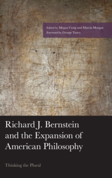 Richard J. Bernstein and the Expansion of American Philosophy : Thinking the Plural, Hardback Book