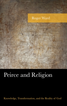 Peirce and Religion : Knowledge, Transformation, and the Reality of God, EPUB eBook