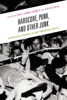 Hardcore, Punk, and Other Junk : Aggressive Sounds in Contemporary Music, Paperback Book