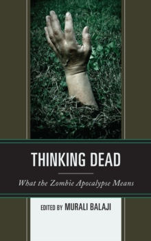Thinking Dead : What the Zombie Apocalypse Means, Paperback Book