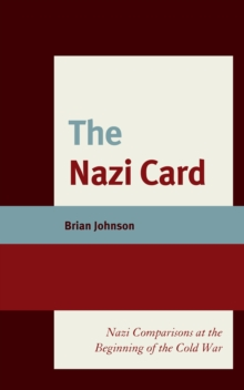 The Nazi Card : Nazi Comparisons at the Beginning of the Cold War, Hardback Book