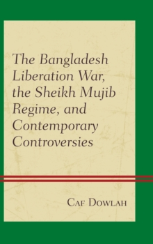 The Bangladesh Liberation War, the Sheikh Mujib Regime, and Contemporary Controversies, Hardback Book