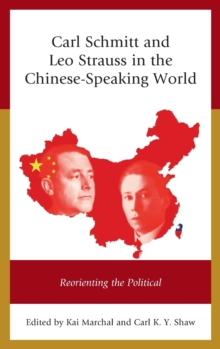 Carl Schmitt and Leo Strauss in the Chinese-Speaking World : Reorienting the Political, Hardback Book