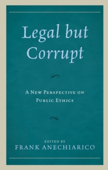 Legal but Corrupt : A New Perspective on Public Ethics, Hardback Book