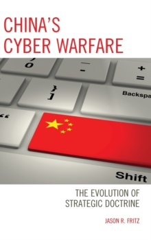 China's Cyber Warfare : The Evolution of Strategic Doctrine, Hardback Book