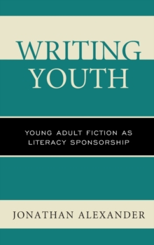Writing Youth : Young Adult Fiction as Literacy Sponsorship, Hardback Book