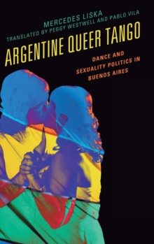 Argentine Queer Tango : Dance and Sexuality Politics in Buenos Aires, Hardback Book