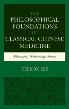 The Philosophical Foundations of Classical Chinese Medicine : Philosophy, Methodology, Science, Hardback Book