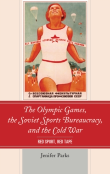 The Olympic Games, the Soviet Sports Bureaucracy, and the Cold War : Red Sport, Red Tape, Hardback Book