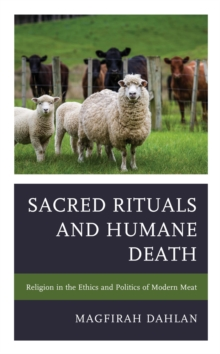 Sacred Rituals and Humane Death : Religion in the Ethics and Politics of Modern Meat, EPUB eBook