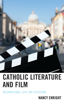 Catholic Literature and Film : Incarnational Love and Suffering, Hardback Book
