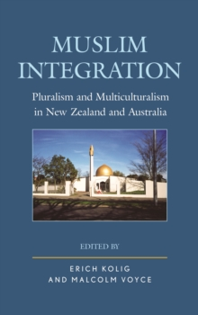 Muslim Integration : Pluralism and Multiculturalism in New Zealand and Australia, Hardback Book