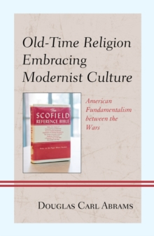 Old-Time Religion Embracing Modernist Culture : American Fundamentalism Between the Wars, Hardback Book
