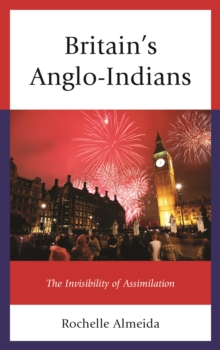 Britain's Anglo-Indians : The Invisibility of Assimilation, Hardback Book