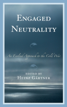 Engaged Neutrality : An Evolved Approach to the Cold War, Hardback Book