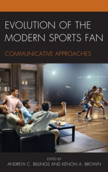 Evolution of the Modern Sports Fan : Communicative Approaches, EPUB eBook