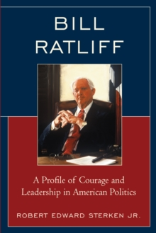 Bill Ratliff : A Profile of Courage and Leadership in American Politics, Paperback Book