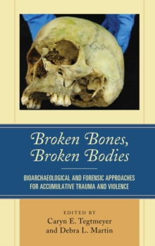 Broken Bones, Broken Bodies : Bioarchaeological and Forensic Approaches for Accumulative Trauma and Violence, EPUB eBook
