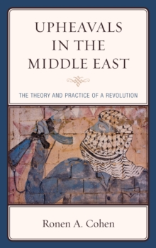 Upheavals in the Middle East : The Theory and Practice of a Revolution, Paperback Book