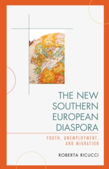 The New Southern European Diaspora : Youth, Unemployment, and Migration, Hardback Book