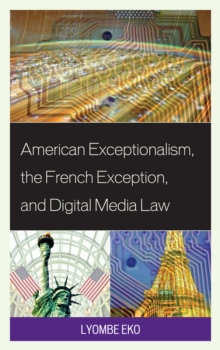 American Exceptionalism, the French Exception, and Digital Media Law, Paperback Book