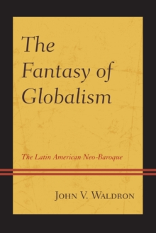 The Fantasy of Globalism : The Latin American Neo-Baroque, Paperback Book