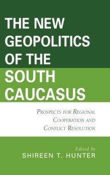 The New Geopolitics of the South Caucasus : Prospects for Regional Cooperation and Conflict Resolution, EPUB eBook