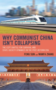 Why Communist China isn't Collapsing : The CCP's Battle for Survival and State-Society Dynamics in the Post-Reform Era, EPUB eBook