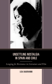 Unsettling Nostalgia in Spain and Chile : Longing for Resistance in Literature and Film, EPUB eBook