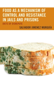 Food as a Mechanism of Control and Resistance in Jails and Prisons : Diets of Disrepute, EPUB eBook