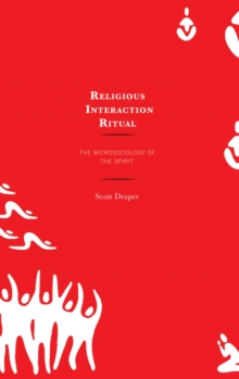 Religious Interaction Ritual : The Microsociology of the Spirit, EPUB eBook