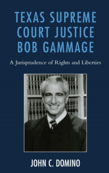 Texas Supreme Court Justice Bob Gammage : A Jurisprudence of Rights and Liberties, EPUB eBook