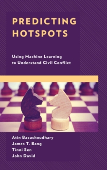 Predicting Hotspots : Using Machine Learning to Understand Civil Conflict, EPUB eBook