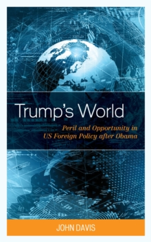 Trump's World : Peril and Opportunity in US Foreign Policy after Obama, EPUB eBook