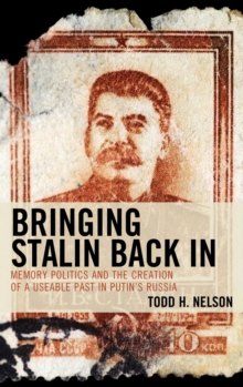 Bringing Stalin Back In : Memory Politics and the Creation of a Useable Past in Putin's Russia, EPUB eBook