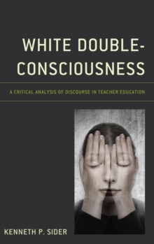 White Double-Consciousness : A Critical Analysis of Discourse in Teacher Education, EPUB eBook