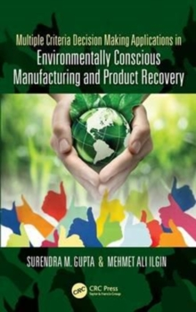 Multiple Criteria Decision Making Applications in Environmentally Conscious Manufacturing and Product Recovery, Hardback Book