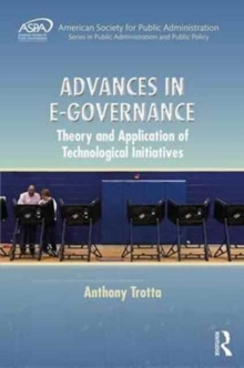Advances in E-Governance : Theory and Application of Technological Initiatives, Hardback Book