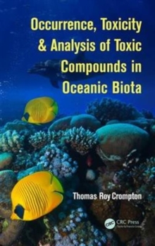 Occurrence, Toxicity & Analysis of Toxic Compounds in Oceanic Biota, Hardback Book