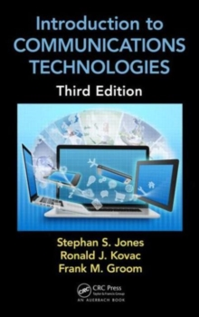 Introduction to Communications Technologies : A Guide for Non-Engineers, Third Edition, Hardback Book