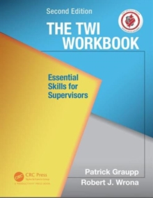 The TWI Workbook : Essential Skills for Supervisors, Second Edition, Paperback Book