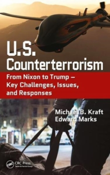 U.S. Counterterrorism : From Nixon to Trump - Key Challenges, Issues, and Responses, Hardback Book