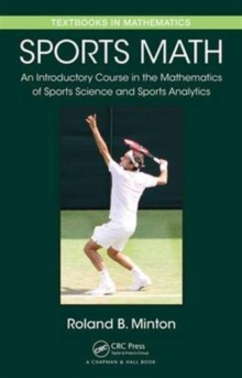 Sports Math : An Introductory Course in the Mathematics of Sports Science and Sports Analytics, Hardback Book