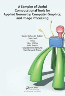 A Sampler of Useful Computational Tools for Applied Geometry, Computer Graphics, and Image Processing, Hardback Book
