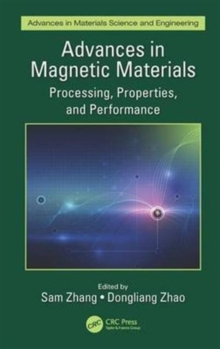 Advances in Magnetic Materials : Processing, Properties, and Performance, Hardback Book