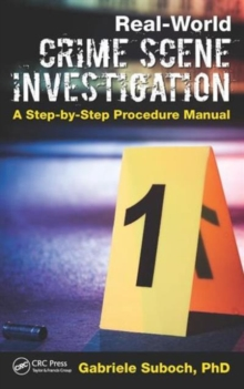 Real-World Crime Scene Investigation : A Step-by-Step Procedure Manual, Hardback Book