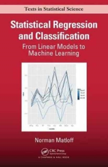 Statistical Regression and Classification : From Linear Models to Machine Learning, Paperback / softback Book